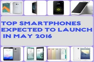 Top smartphones expected to launch in India in May 2016